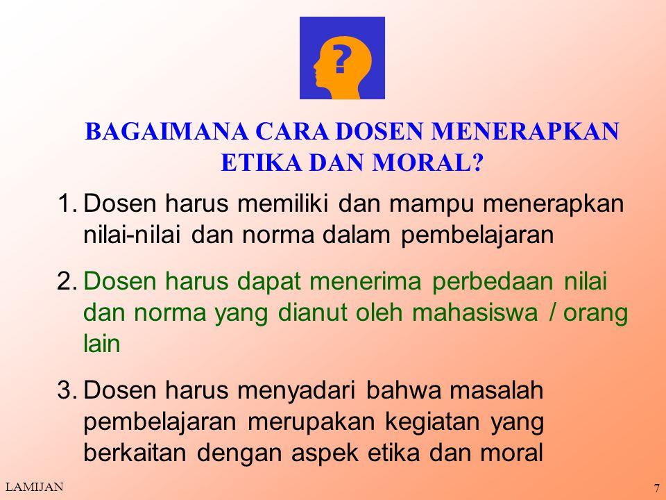 17 Lanjutan 4.Moral adalah pandangan tentang baik dan buruk, benar dan salah, apa yang dapat dan tidak dapat dilakukan oleh manusia (Atkinson, 1969) 5.MORAL adalah ajaran yang berisi nilai dan norma untuk mengatur sikap dan tingkah laku manusia agar dapat melaksanakan perbuatan baik (Lamijan, 1995) LAMIJAN