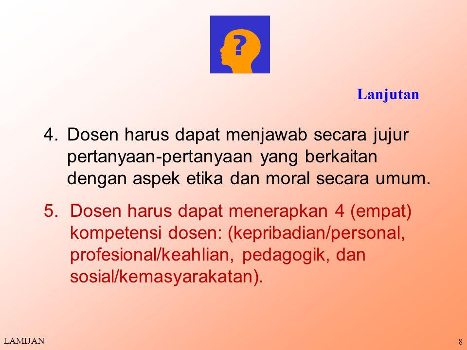 8 4.Dosen harus dapat menjawab secara jujur pertanyaan-pertanyaan yang berkaitan dengan aspek etika dan moral secara umum.
