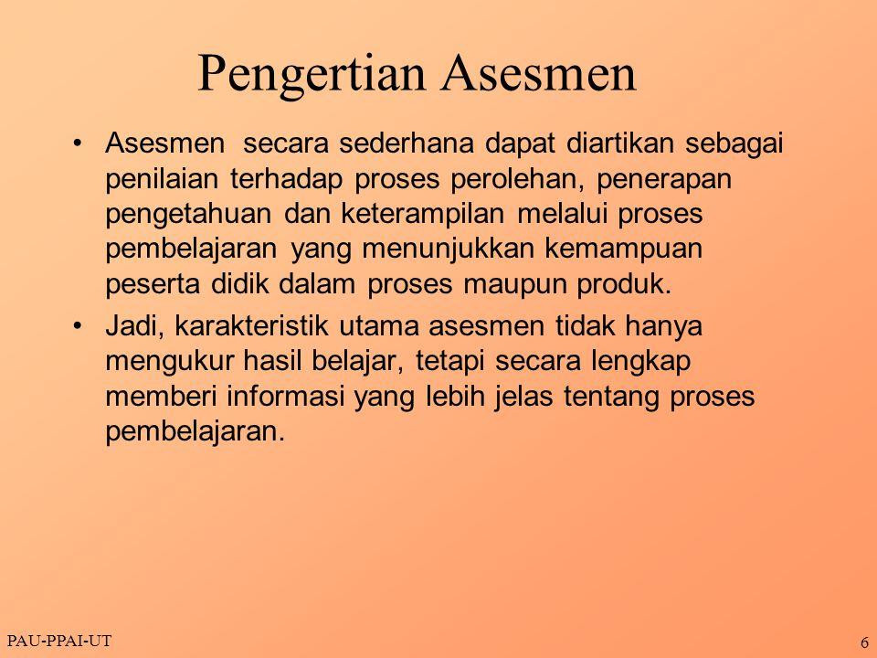 Pengertian Asesmen Asesmen secara sederhana dapat diartikan sebagai penilaian terhadap proses perolehan, penerapan pengetahuan dan keterampilan melalu