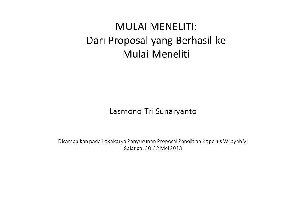MULAI MENELITI: Dari Proposal yang Berhasil ke Mulai Meneliti Lasmono Tri Sunaryanto Disampaikan pada Lokakarya Penyusunan Proposal Penelitian Koperti