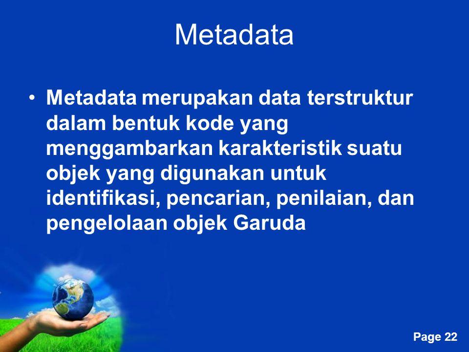 Free Powerpoint Templates Page 22 Metadata Metadata merupakan data terstruktur dalam bentuk kode yang menggambarkan karakteristik suatu objek yang dig