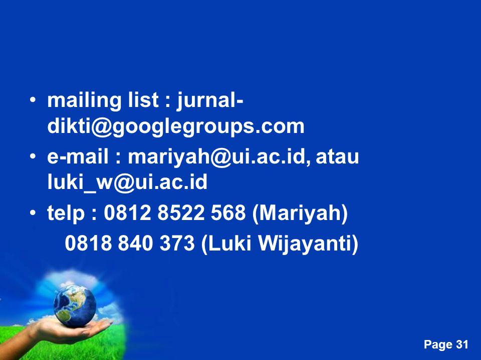 Free Powerpoint Templates Page 31 mailing list : jurnal- dikti@googlegroups.com e-mail : mariyah@ui.ac.id, atau luki_w@ui.ac.id telp : 0812 8522 568 (