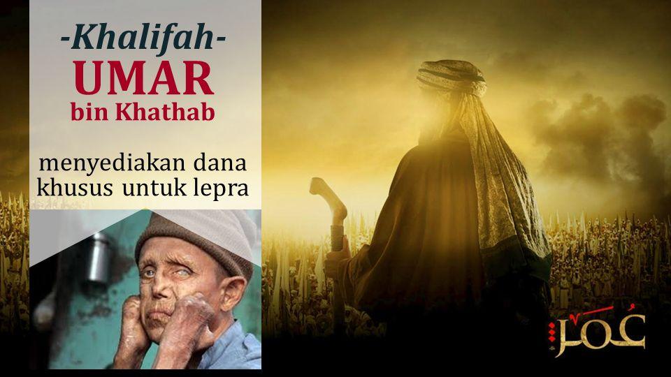 UMAR bin Khathab menyediakan dana khusus untuk lepra -Khalifah-