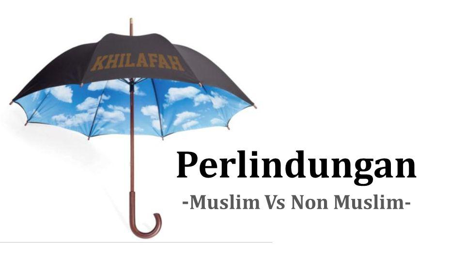 Perlindungan - Muslim Vs Non Muslim-