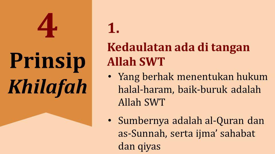 1. Kedaulatan ada di tangan Allah SWT Yang berhak menentukan hukum halal-haram, baik-buruk adalah Allah SWT Sumbernya adalah al-Quran dan as-Sunnah, s