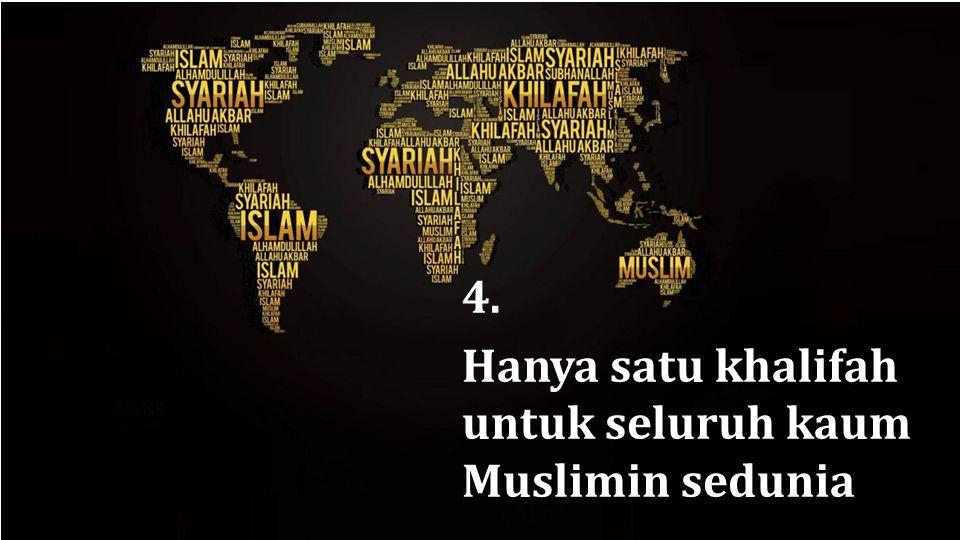 4. Hanya satu khalifah untuk seluruh kaum Muslimin sedunia