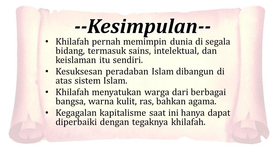 Khilafah pernah memimpin dunia di segala bidang, termasuk sains, intelektual, dan keislaman itu sendiri. Kesuksesan peradaban Islam dibangun di atas s