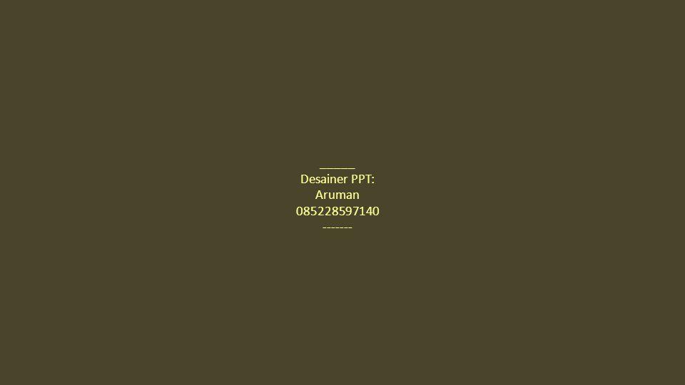 _____ Desainer PPT: Aruman 085228597140 -------
