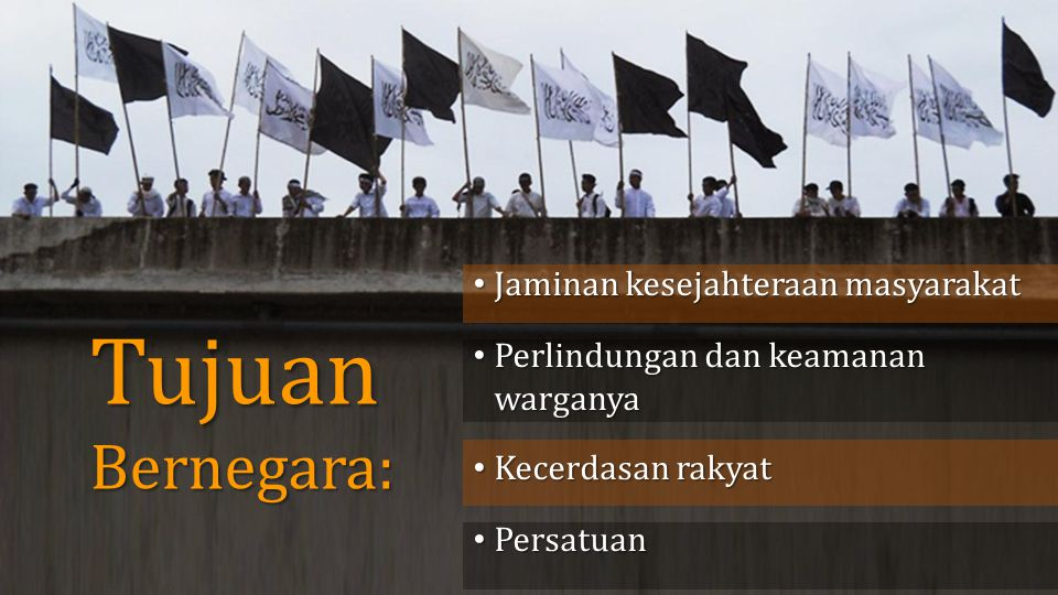 Tujuan Bernegara: Jaminan kesejahteraan masyarakat Jaminan kesejahteraan masyarakat Perlindungan dan keamanan warganya Perlindungan dan keamanan warga