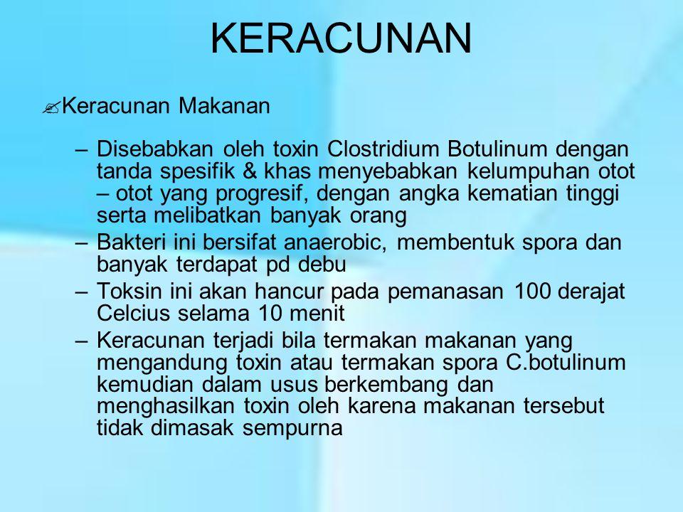 KERACUNAN –Disebabkan oleh toxin Clostridium Botulinum dengan tanda spesifik & khas menyebabkan kelumpuhan otot – otot yang progresif, dengan angka ke