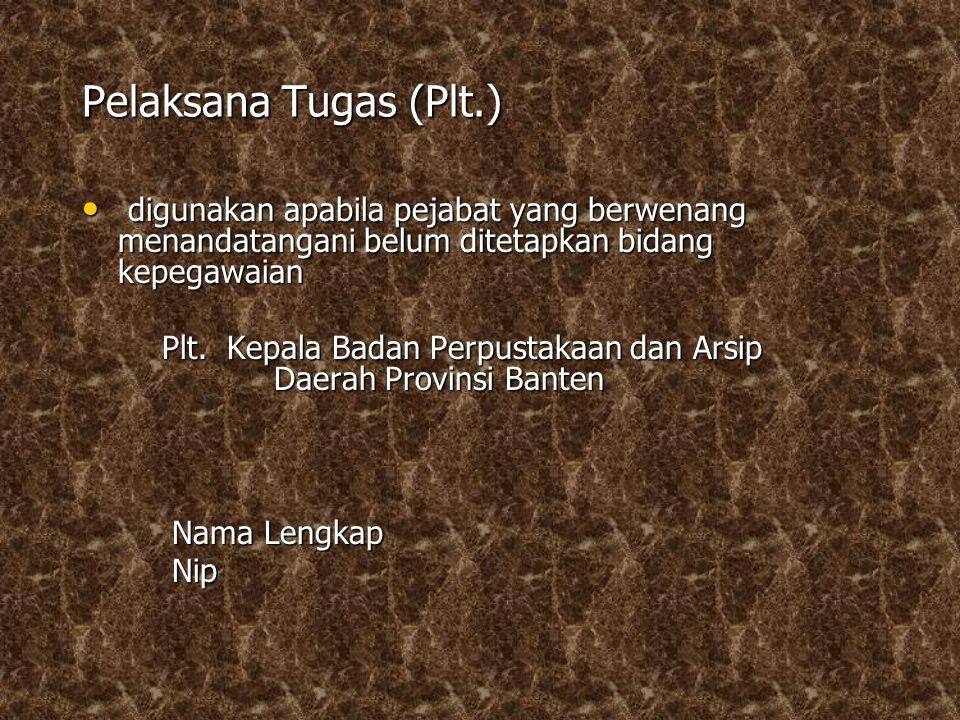 1. Atas nama (a.n.)  Pejabat berwenang melimpahkan kepada bawahannya  NB: perintah tertulis, tanggung jawab tetap pd pejabat yg melimpahkan Contoh: