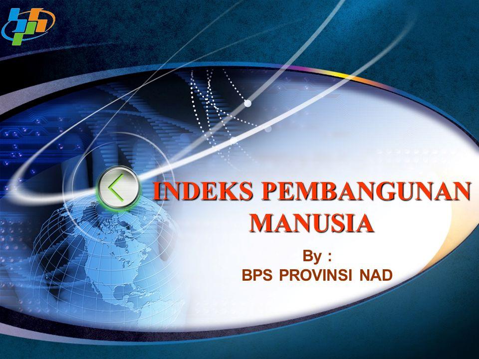 INDEKS PEMBANGUNAN MANUSIA By : BPS PROVINSI NAD
