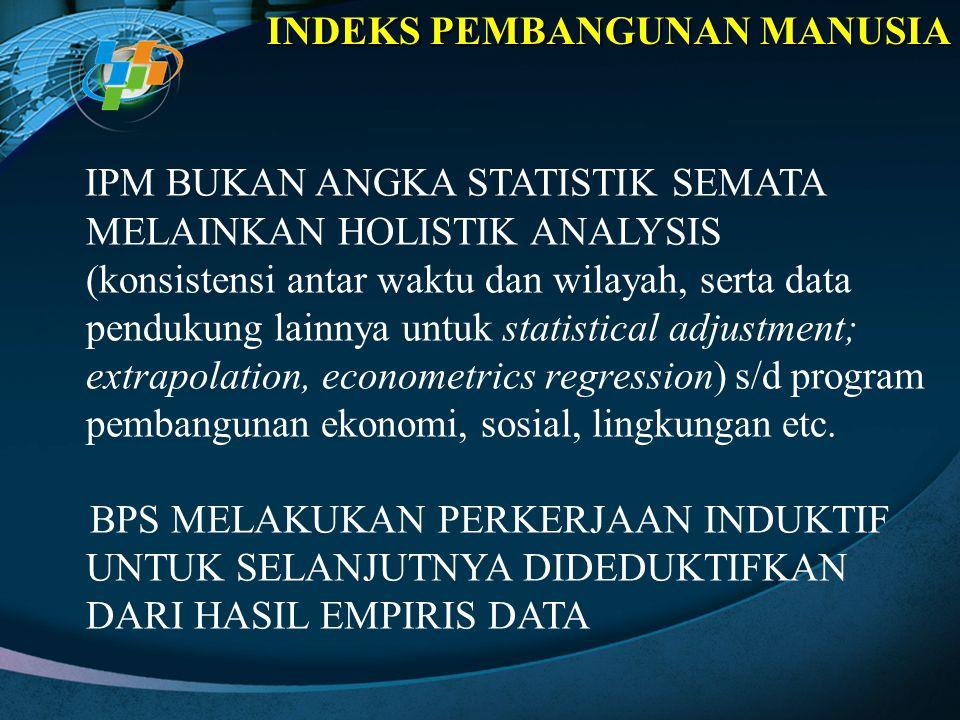 IPM BUKAN ANGKA STATISTIK SEMATA MELAINKAN HOLISTIK ANALYSIS (konsistensi antar waktu dan wilayah, serta data pendukung lainnya untuk statistical adju