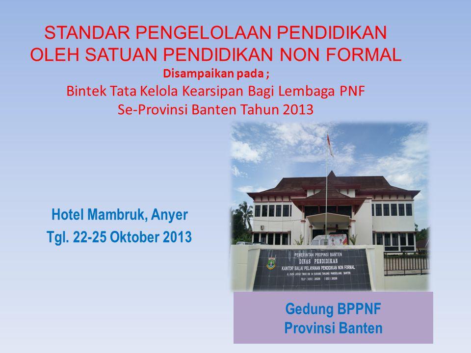 STANDAR PENGELOLAAN PENDIDIKAN OLEH SATUAN PENDIDIKAN NON FORMAL Disampaikan pada ; Bintek Tata Kelola Kearsipan Bagi Lembaga PNF Se-Provinsi Banten T