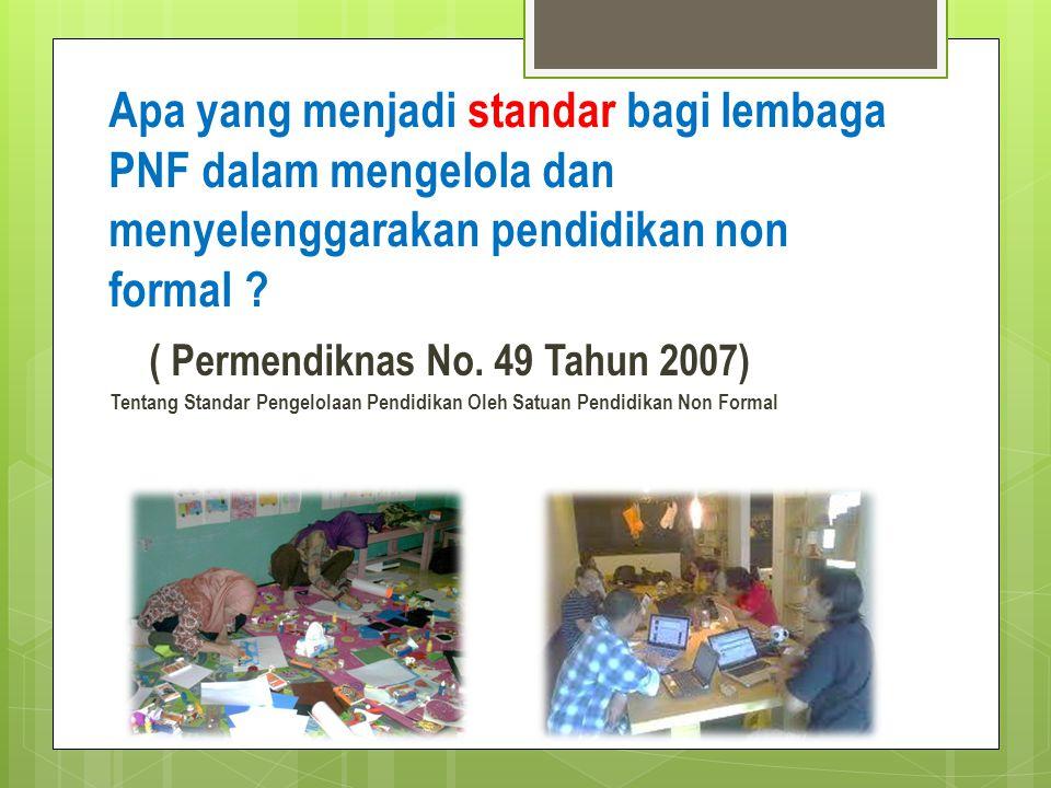 Apa yang menjadi standar bagi lembaga PNF dalam mengelola dan menyelenggarakan pendidikan non formal ? ( Permendiknas No. 49 Tahun 2007) Tentang Stand