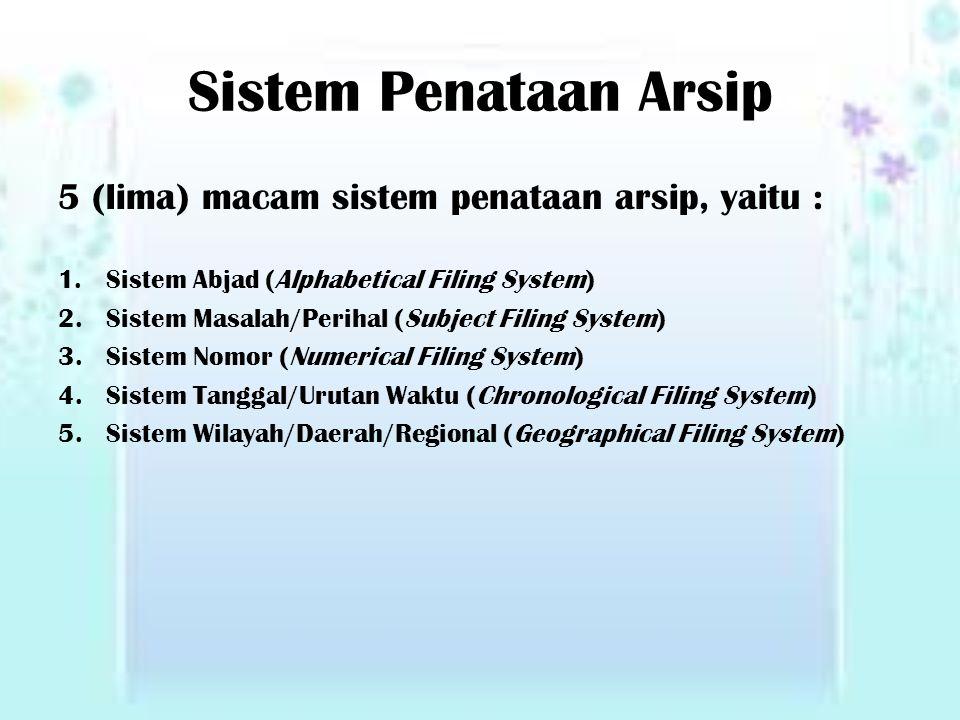 Sistem Penataan Arsip 5 (lima) macam sistem penataan arsip, yaitu : 1.Sistem Abjad (Alphabetical Filing System) 2.Sistem Masalah/Perihal (Subject Fili