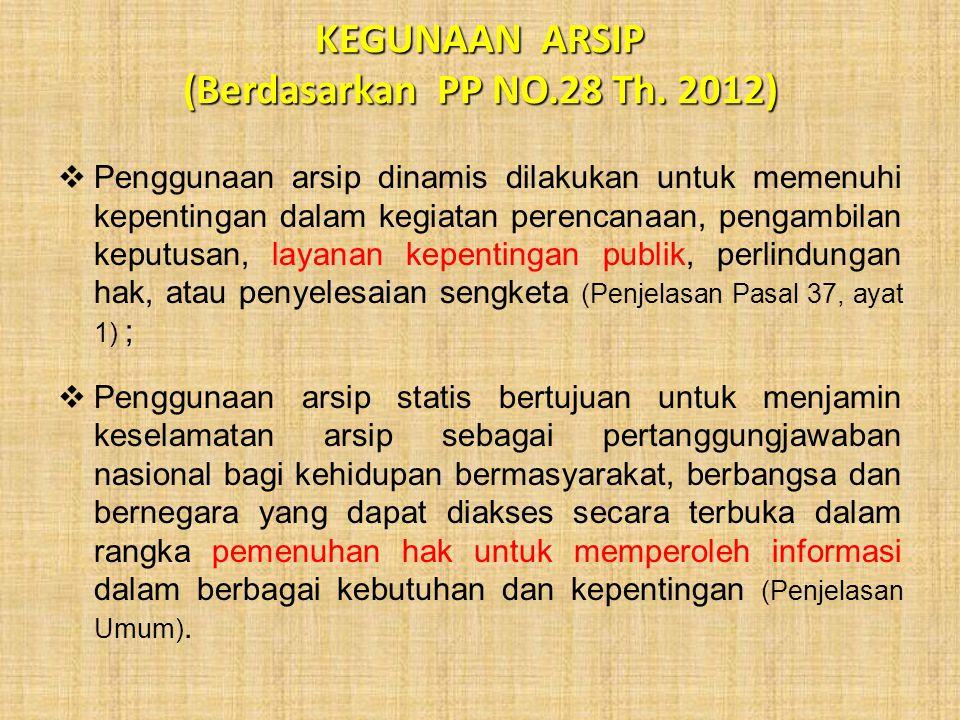KEGUNAAN ARSIP (Berdasarkan PP NO.28 Th. 2012)  Penggunaan arsip dinamis dilakukan untuk memenuhi kepentingan dalam kegiatan perencanaan, pengambilan