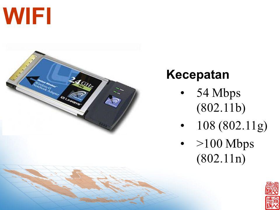 WIFI Kecepatan 54 Mbps (802.11b) 108 (802.11g) >100 Mbps (802.11n)