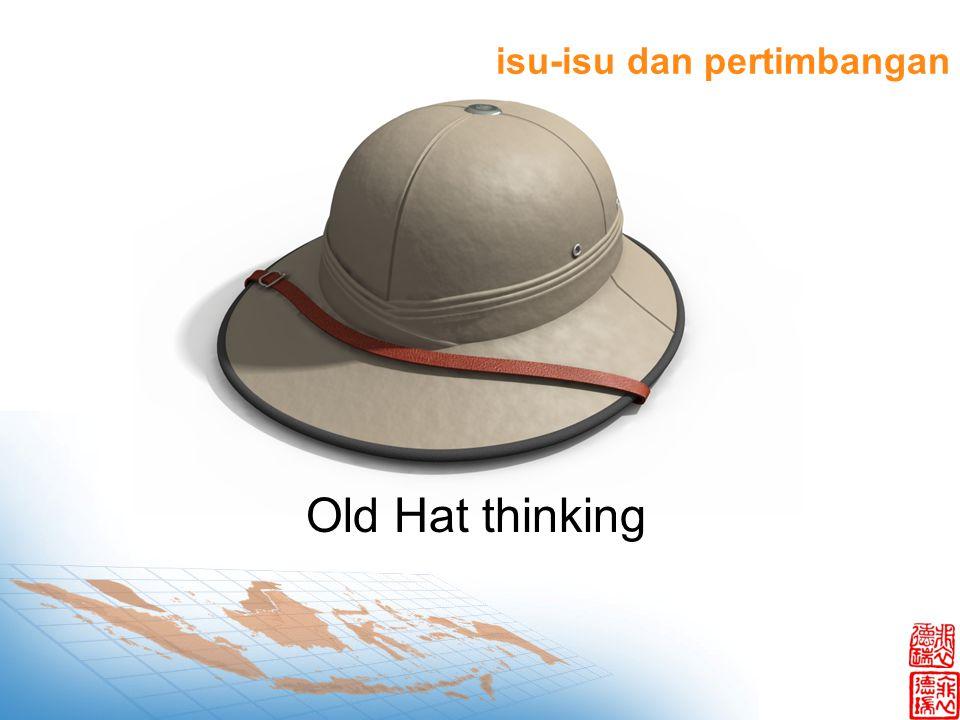 isu-isu dan pertimbangan Old Hat thinking