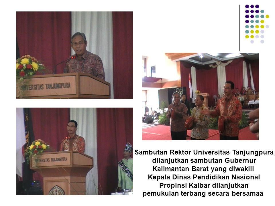 Sambutan Rektor Universitas Tanjungpura dilanjutkan sambutan Gubernur Kalimantan Barat yang diwakili Kepala Dinas Pendidikan Nasional Propinsi Kalbar