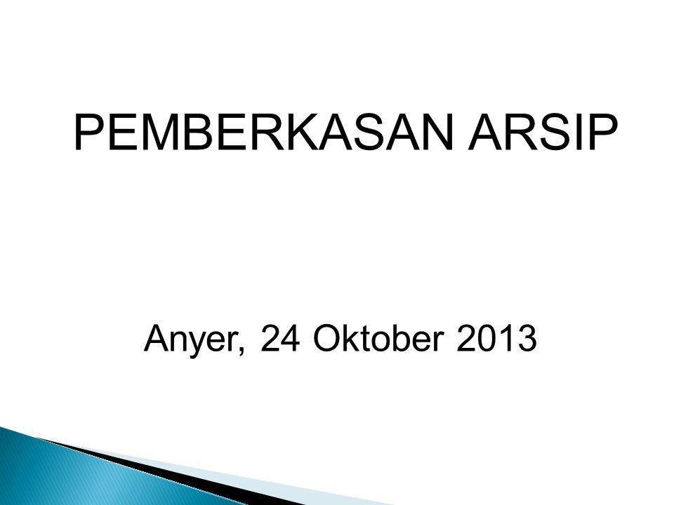 PEMBERKASAN ARSIP Anyer, 24 Oktober 2013