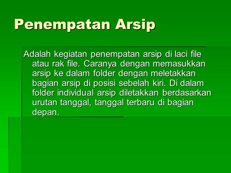 Penempatan Arsip Adalah kegiatan penempatan arsip di laci file atau rak file.