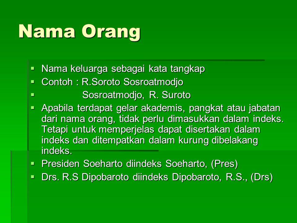 Nama Orang  Nama keluarga sebagai kata tangkap  Contoh : R.Soroto Sosroatmodjo  Sosroatmodjo, R.