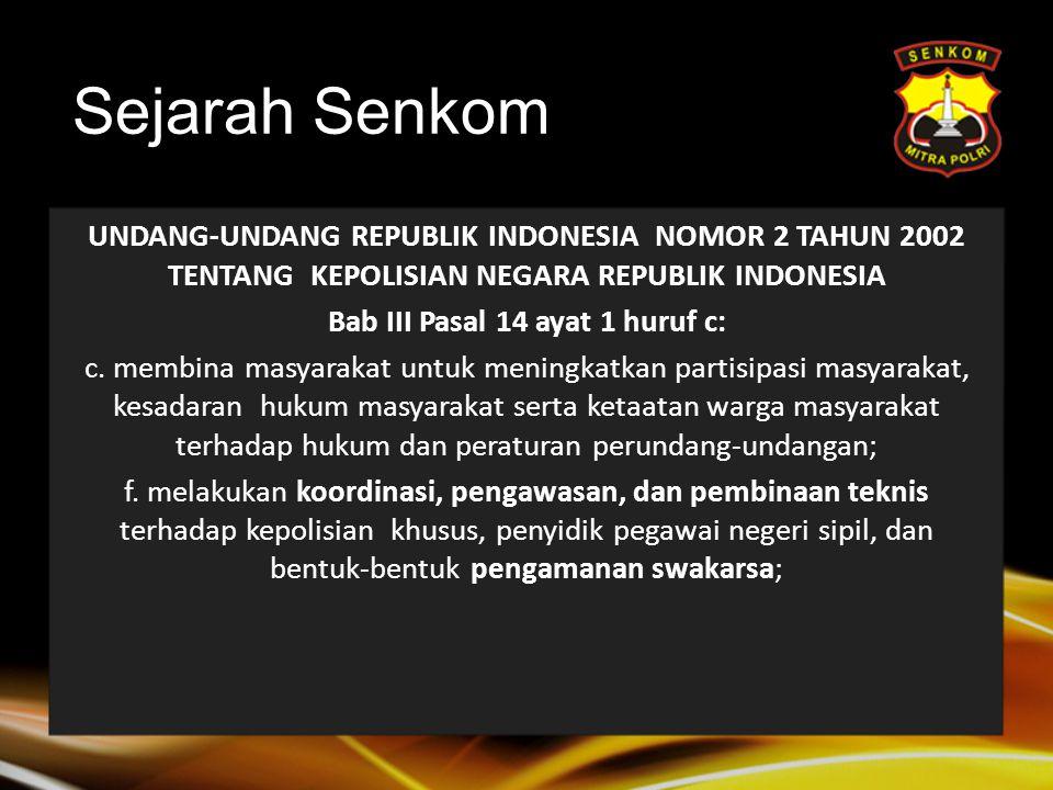 Sejarah Senkom UNDANG-UNDANG REPUBLIK INDONESIA NOMOR 2 TAHUN 2002 TENTANG KEPOLISIAN NEGARA REPUBLIK INDONESIA Bab III Pasal 14 ayat 1 huruf c: c.