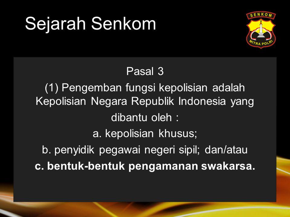 Sejarah Senkom Pasal 3 (1) Pengemban fungsi kepolisian adalah Kepolisian Negara Republik Indonesia yang dibantu oleh : a.