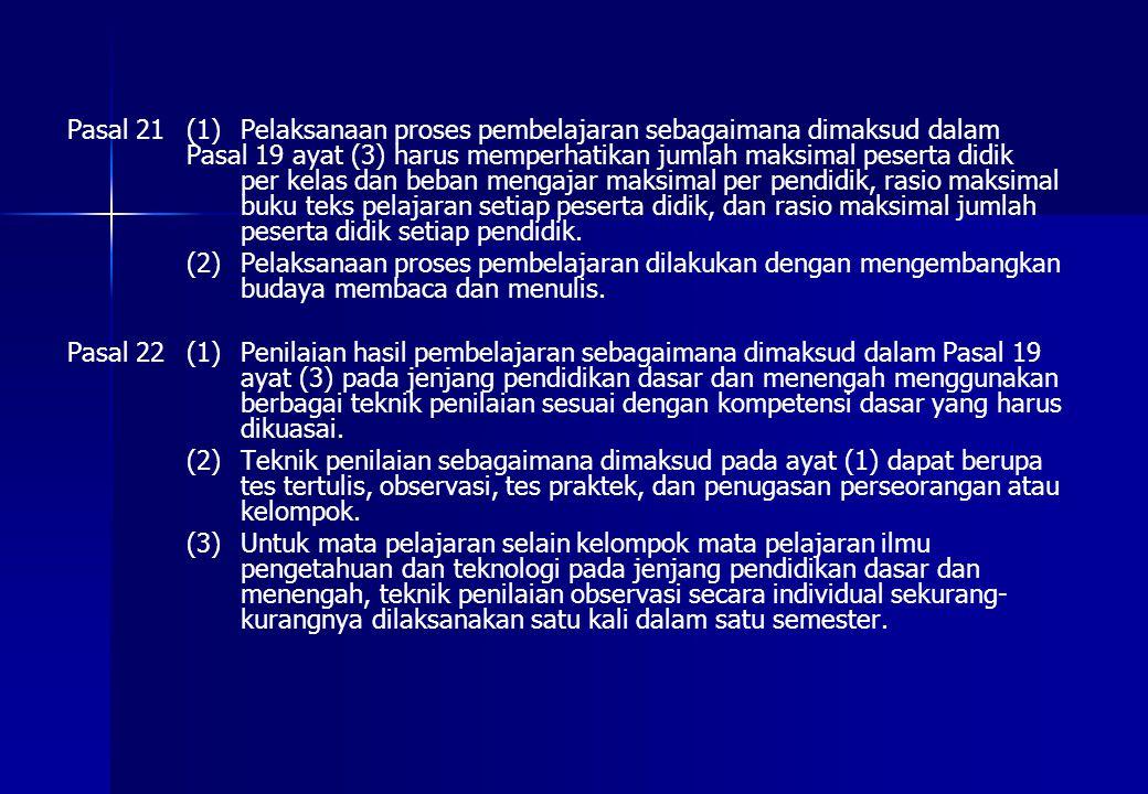 Pasal 21(1) Pelaksanaan proses pembelajaran sebagaimana dimaksud dalam Pasal 19 ayat (3) harus memperhatikan jumlah maksimal peserta didik per kelas d