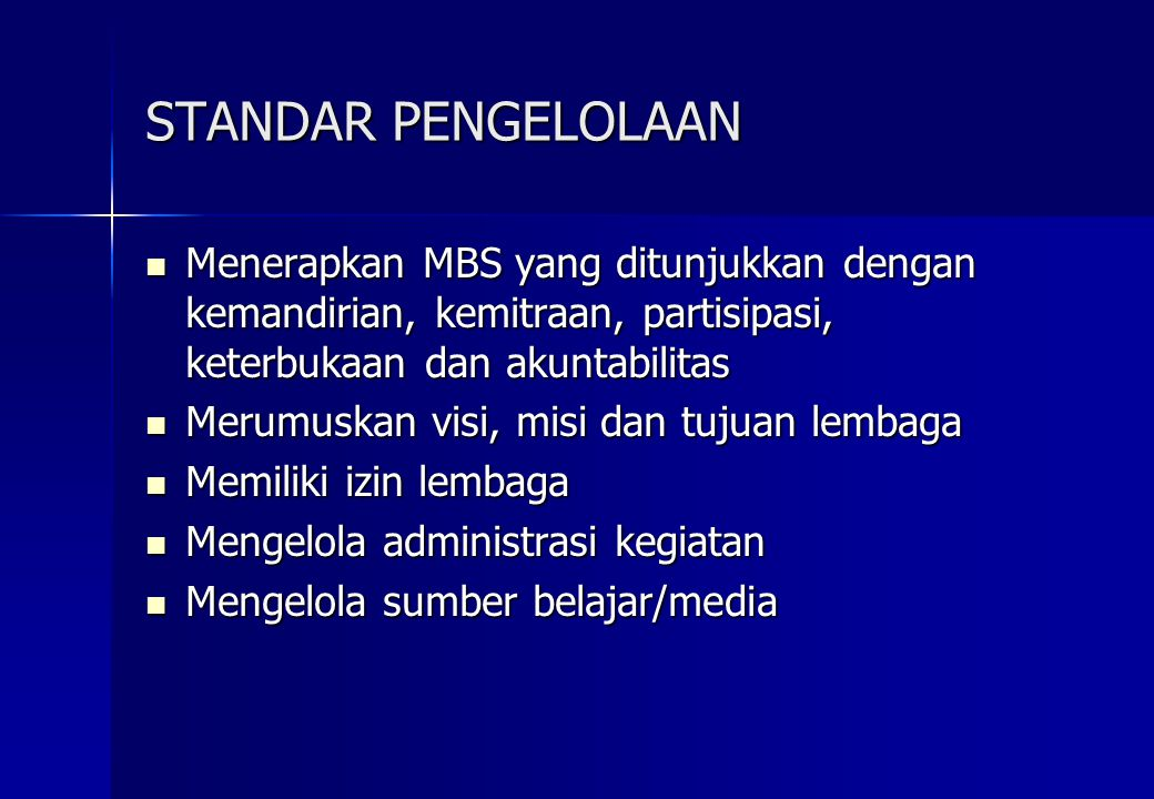 STANDAR PENGELOLAAN Menerapkan MBS yang ditunjukkan dengan kemandirian, kemitraan, partisipasi, keterbukaan dan akuntabilitas Menerapkan MBS yang ditu