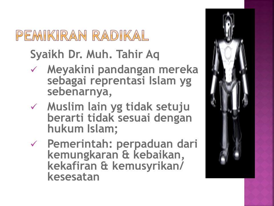 Syaikh Dr. Muh. Tahir Aq Meyakini pandangan mereka sebagai reprentasi Islam yg sebenarnya, Muslim lain yg tidak setuju berarti tidak sesuai dengan huk
