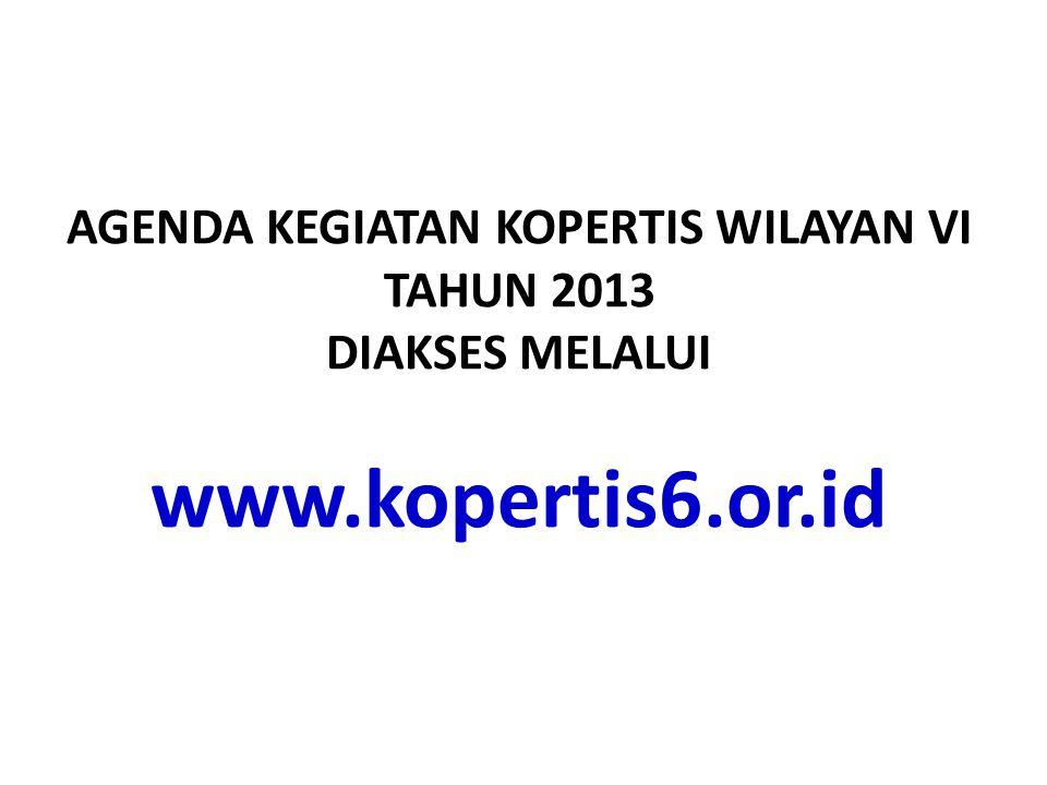 AGENDA KEGIATAN KOPERTIS WILAYAN VI TAHUN 2013 DIAKSES MELALUI www.kopertis6.or.id