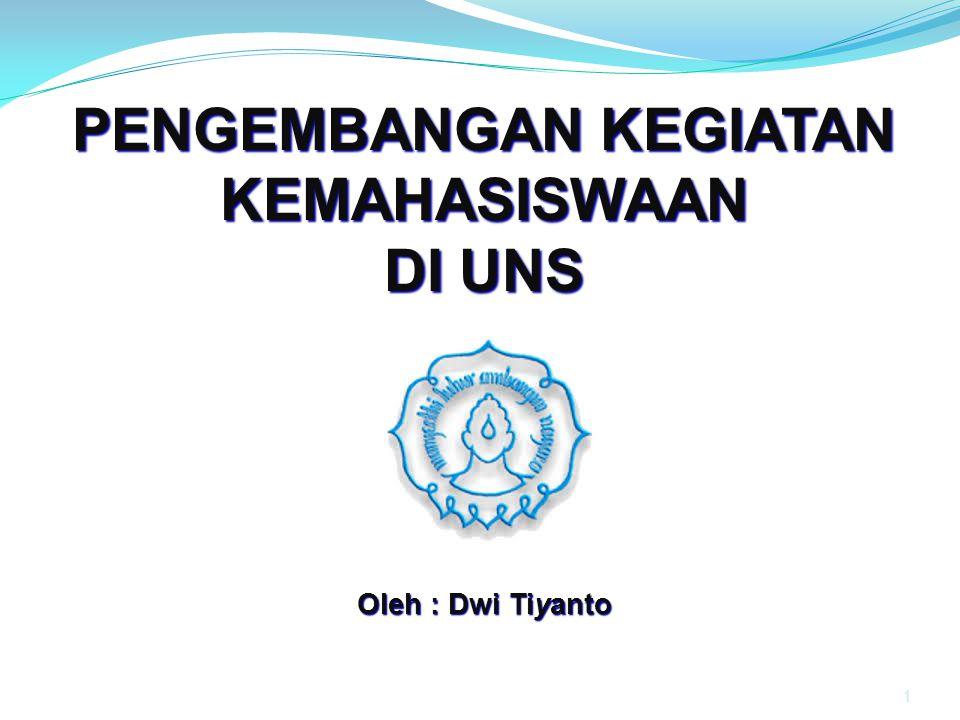 1 PENGEMBANGAN KEGIATAN KEMAHASISWAAN DI UNS Oleh : Dwi Tiyanto