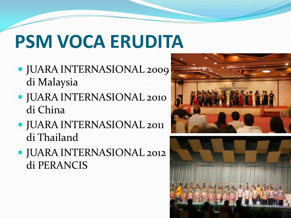 PSM VOCA ERUDITA JUARA INTERNASIONAL 2009 di Malaysia JUARA INTERNASIONAL 2010 di China JUARA INTERNASIONAL 2011 di Thailand JUARA INTERNASIONAL 2012 di PERANCIS 10