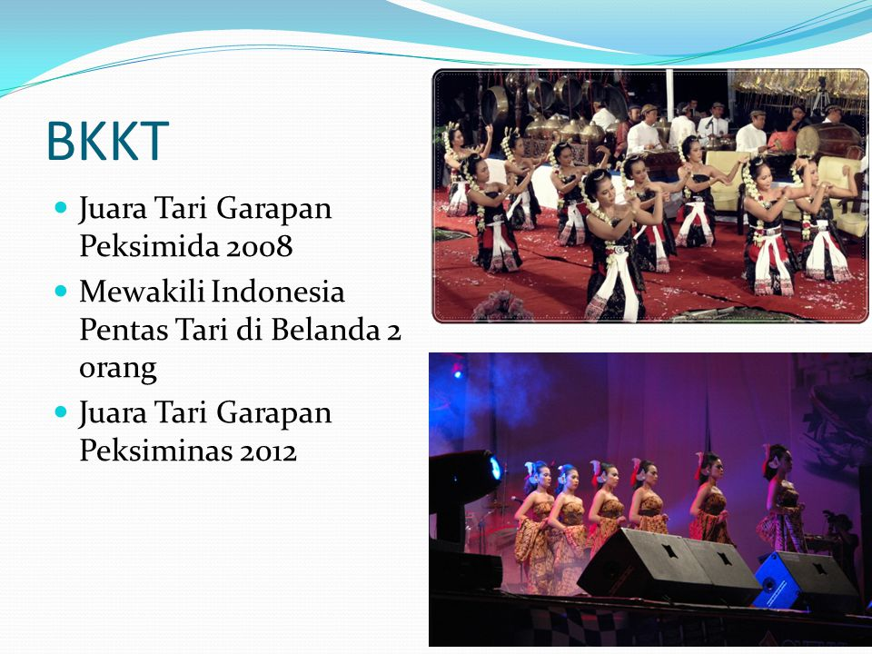 BKKT Juara Tari Garapan Peksimida 2008 Mewakili Indonesia Pentas Tari di Belanda 2 orang Juara Tari Garapan Peksiminas 2012 11
