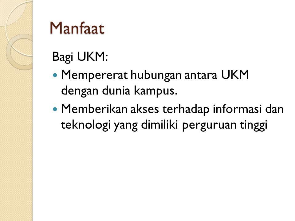 Manfaat Bagi UKM: Mempererat hubungan antara UKM dengan dunia kampus. Memberikan akses terhadap informasi dan teknologi yang dimiliki perguruan tinggi