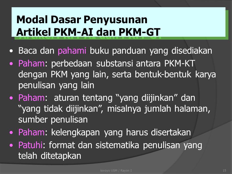 PKM-AI dan PKM-GT PKM-AI  Program penulisan artikel ilmiah bersumber dari suatu kegiatan mahasiswa dalam pendidikan, penelitian atau pengabdian kepad