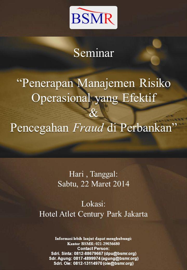 Hari, Tanggal: Sabtu, 22 Maret 2014 Lokasi: Hotel Atlet Century Park Jakarta Informasi lebih lanjut dapat menghubungi: Kantor BSMR: 021-29036680 Contact Person: Sdri.
