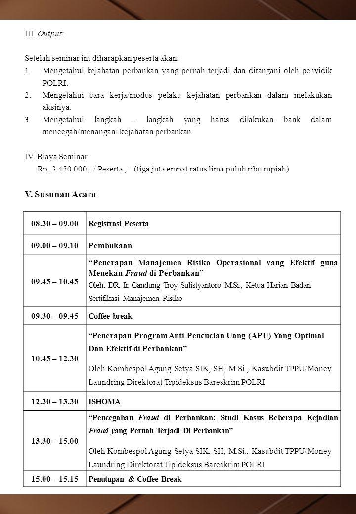 08.30 – 09.00Registrasi Peserta 09.00 – 09.10Pembukaan 09.45 – 10.45 Penerapan Manajemen Risiko Operasional yang Efektif guna Menekan Fraud di Perbankan Oleh: DR.