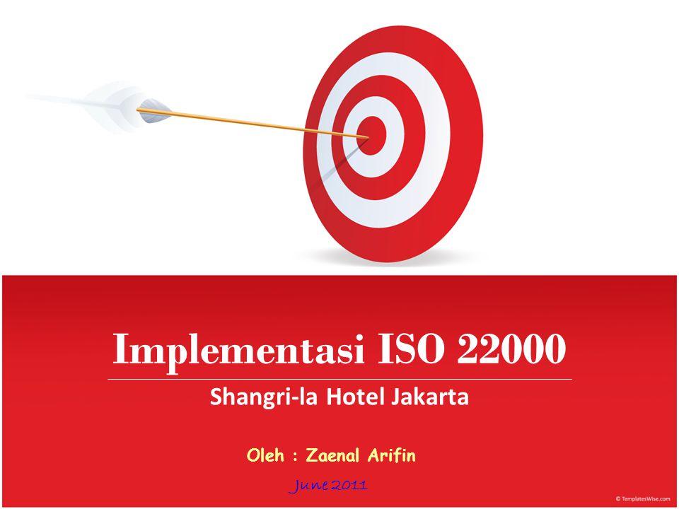 Implementasi ISO 22000 Shangri-la Hotel Jakarta Oleh : Zaenal Arifin June 2011