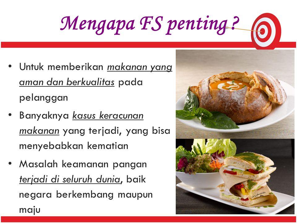 Mengapa FS penting ? Untuk memberikan makanan yang aman dan berkualitas pada pelanggan Banyaknya kasus keracunan makanan yang terjadi, yang bisa menye