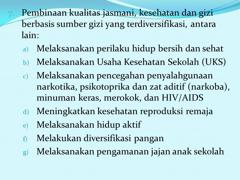 7. Pembinaan kualitas jasmani, kesehatan dan gizi berbasis sumber gizi yang terdiversifikasi, antara lain: a) Melaksanakan perilaku hidup bersih dan s