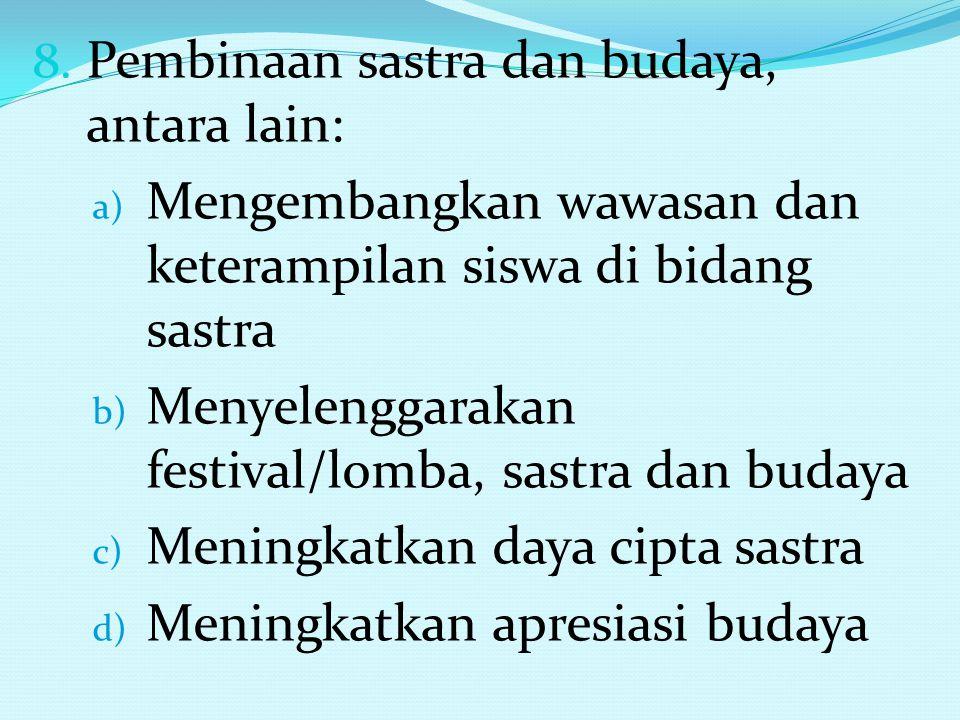 8. Pembinaan sastra dan budaya, antara lain: a) Mengembangkan wawasan dan keterampilan siswa di bidang sastra b) Menyelenggarakan festival/lomba, sast