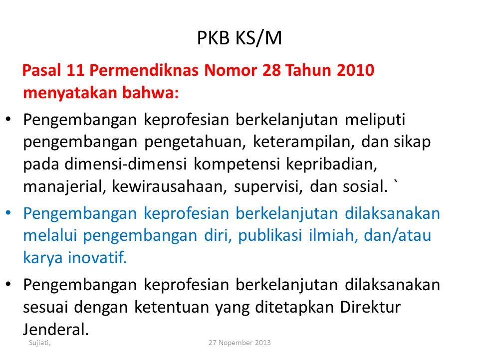 PKB KS/M Pasal 11 Permendiknas Nomor 28 Tahun 2010 menyatakan bahwa: Pengembangan keprofesian berkelanjutan meliputi pengembangan pengetahuan, keterampilan, dan sikap pada dimensi-dimensi kompetensi kepribadian, manajerial, kewirausahaan, supervisi, dan sosial.