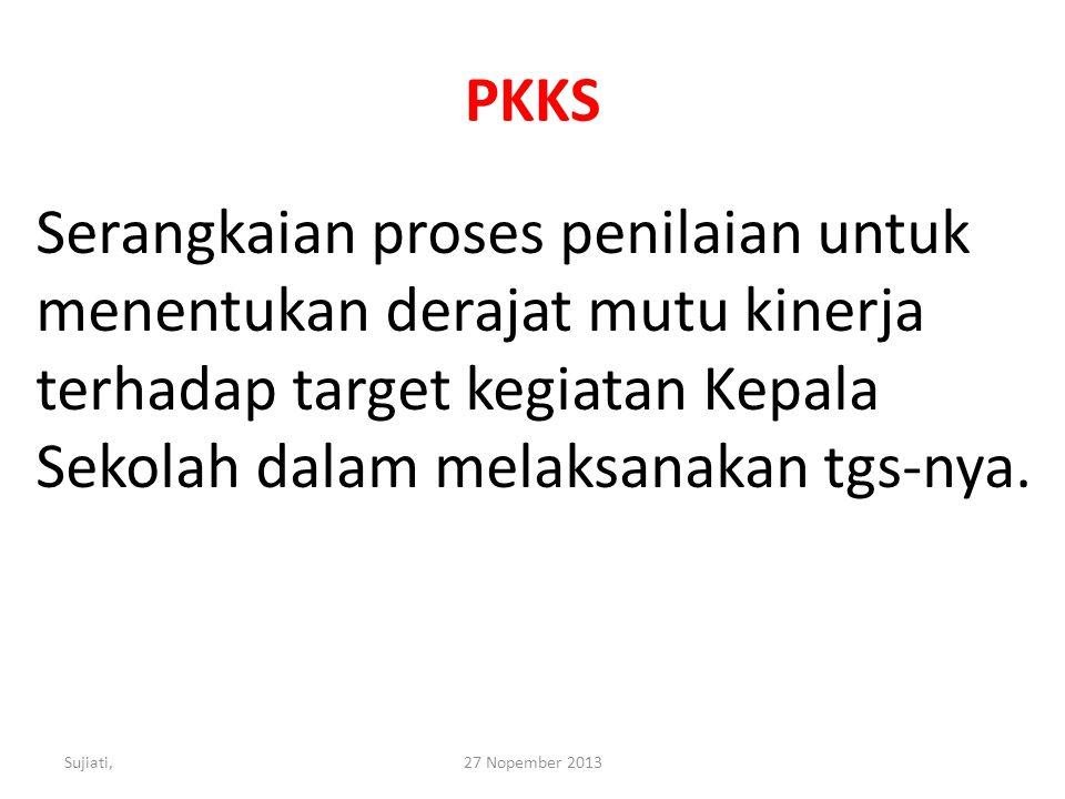 PKKS Serangkaian proses penilaian untuk menentukan derajat mutu kinerja terhadap target kegiatan Kepala Sekolah dalam melaksanakan tgs-nya.