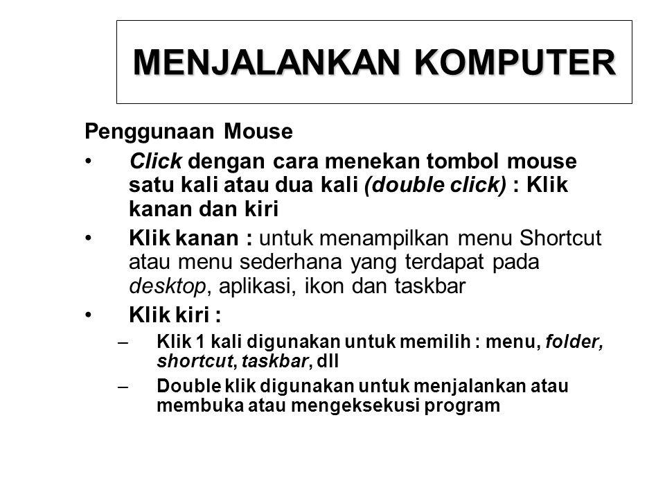 MENJALANKAN KOMPUTER Penggunaan Mouse Click dengan cara menekan tombol mouse satu kali atau dua kali (double click) : Klik kanan dan kiri Klik kanan :