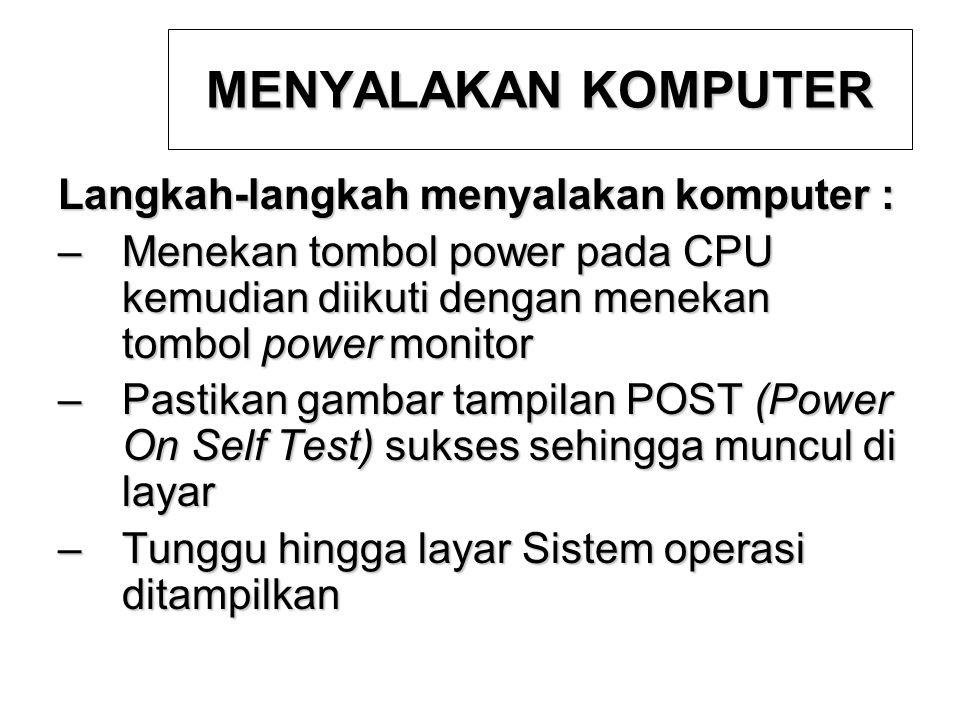 MENYALAKAN KOMPUTER Langkah-langkah menyalakan komputer : –Menekan tombol power pada CPU kemudian diikuti dengan menekan tombol power monitor –Pastika