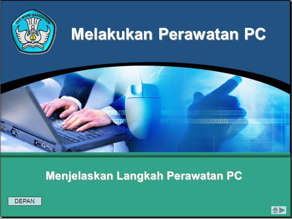 Melakukan Perawatan PC Menjelaskan Langkah Perawatan PC DEPAN