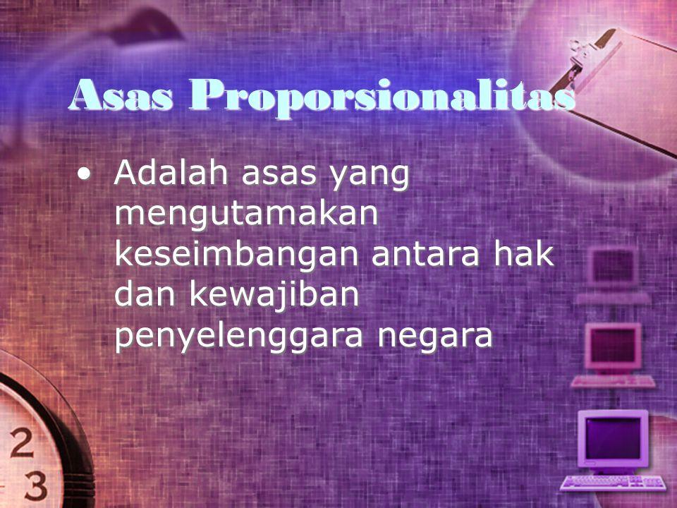 Asas Proporsionalitas Adalah asas yang mengutamakan keseimbangan antara hak dan kewajiban penyelenggara negaraAdalah asas yang mengutamakan keseimbang